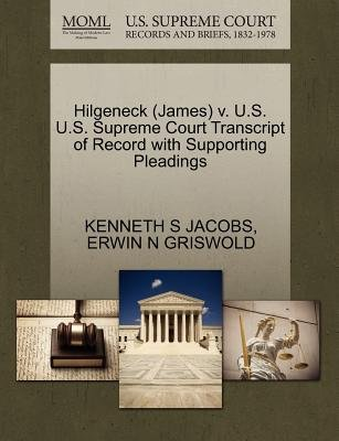 Hilgeneck (James) V. U.S. U.S. Supreme Court Transcript of Record with Supporting Pleadings (Paperback): Kenneth S Jacobs,...