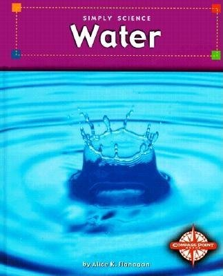 Water (Hardcover, Library binding): Alice K Flanagan