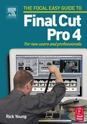 Focal Easy Guide to Final Cut Pro 4 - For new users and professionals (Electronic book text): Rick Young