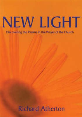 New Light - Discovering the Psalms in the Prayer of the Church (Paperback): Richard Atherton