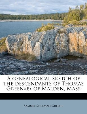 A Genealogical Sketch of the Descendants of Thomas Green of Malden, Mass (Paperback): Samuel Stillman Greene
