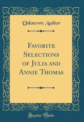 Favorite Selections of Julia and Annie Thomas (Classic Reprint) (Hardcover): unknownauthor