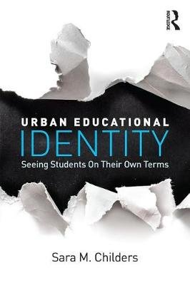 Urban Educational Identity - Seeing Students on Their Own Terms (Electronic book text): Sara M Childers