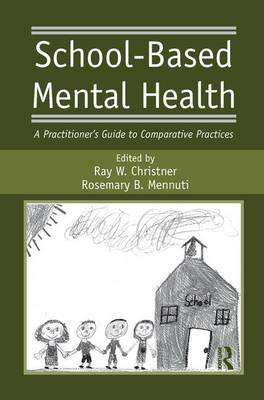 School-Based Mental Health - A Practitioner's Guide to Comparative Practices (Paperback): Ray W. Christner, Rosemary B....