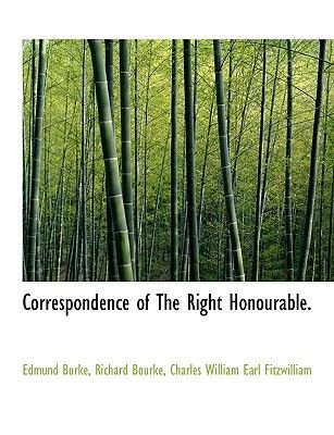 Correspondence of the Right Honourable. (Paperback): Edmund Burke, Richard Bourke, Charles William Earl Fitzwilliam