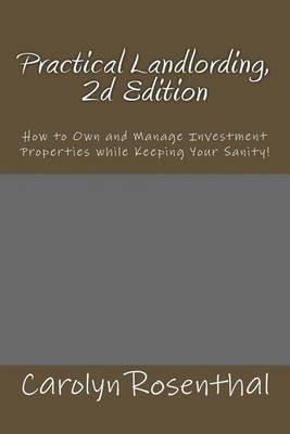 Practical Landlording, 2D Edition (Paperback): Carolyn Rosenthal
