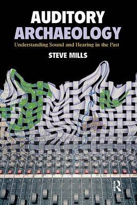 Auditory Archaeology - Understanding Sound and Hearing in the Past (Electronic book text): Steve Mills