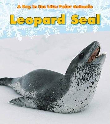 Leopard Seal (A Day in the Life: Polar Animals) (Paperback): Katie Marsico