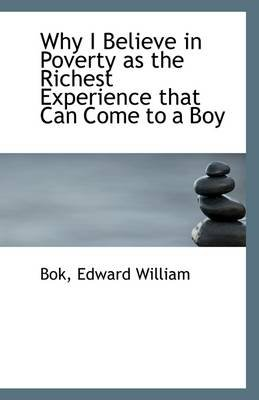 Why I Believe in Poverty as the Richest Experience That Can Come to a Boy (Paperback): Bok Edward William