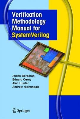Verification Methodology Manual for SystemVerilog (Hardcover, 2006 ed.): Janick Bergeron, Eduard Cerny, Alan Hunter, Andy...