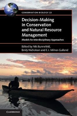 Conservation Biology, Series Number 22 - Decision-Making in Conservation and Natural Resource Management: Models for...