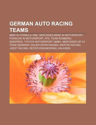 German Auto Racing Teams - BMW in Formula One, Mercedes-Benz in Motorsport, Porsche in Motorsport, Ats, Team Rosberg, Zakspeed...