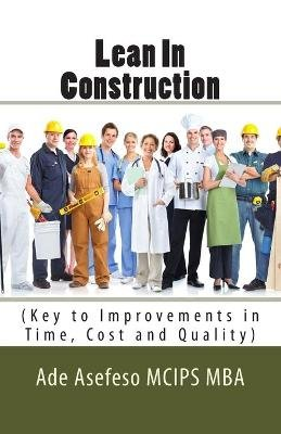 Lean in Construction - (Key to Improvements in Time, Cost and Quality) (Paperback): MR Ade Asefeso McIps Mba