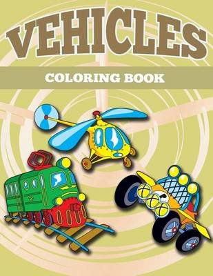 Vehicles Coloring Book - Vehicles Coloring Book for Kids (Paperback): Sky Ice Johan