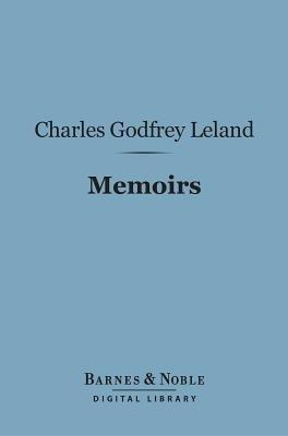 Memoirs (Barnes & Noble Digital Library) (Electronic book text): Charles Godfrey Leland