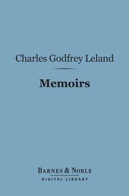 Memoirs (Barnes & Noble Digital Library) (Electronic book text): Charles Godfrey Leland