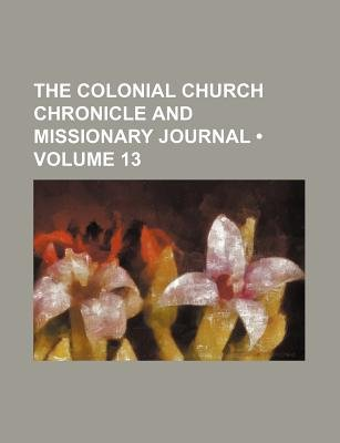 The Colonial Church Chronicle and Missionary Journal (Volume 13) (Paperback): unknownauthor, Books Group