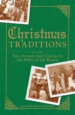 Christmas Traditions - True Stories That Celebrate the Spirit of the Season (Paperback): Helen Szymanski