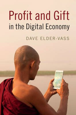 Profit and Gift in the Digital Economy (Paperback): Dave Elder-Vass