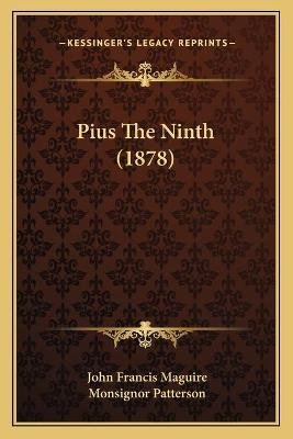Pius the Ninth (1878) (Paperback): John Francis Maguire