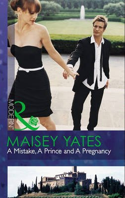 A Mistake, A Prince and A Pregnancy (Electronic book text, ePub First edition): Maisey Yates