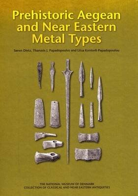 Prehistoric Aegean & Near Eastern Metal Types (Hardcover): Soren Dietz