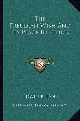 The Freudian Wish and Its Place in Ethics (Paperback): Edwin Bissell Holt