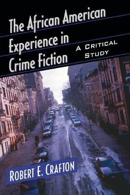 The African American Experience in Crime Fiction - A Critical Study (Paperback): Robert E Crafton