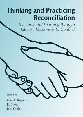 Thinking and Practicing Reconciliation - Teaching and Learning Through Literary Responses to Conflict (Hardcover, 1st...