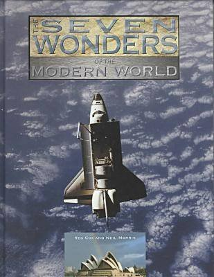 The Seven Wonders of the Modern World (Hardcover, Library binding): Reg Cox, Neil Morris