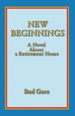 New Beginnings (Paperback): Bud Gore