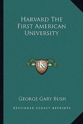 Harvard the First American University (Paperback): George Gary Bush