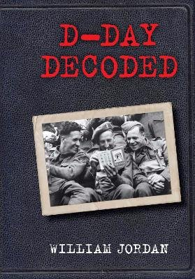 D-Day Decoded (Hardcover): William Jordan