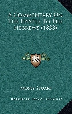 A Commentary on the Epistle to the Hebrews (1833) (Hardcover): Moses Stuart