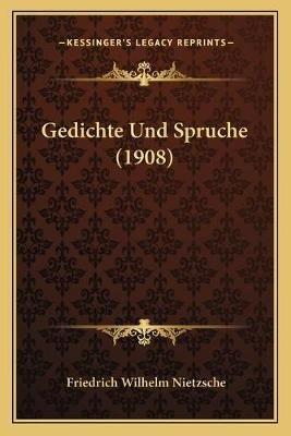 Gedichte Und Spruche (1908) (German, Paperback): Friedrich Wilhelm Nietzsche