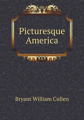 Picturesque America (Paperback): Bryant, William, Cullen