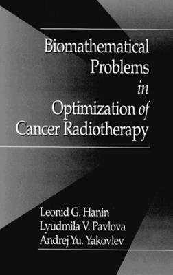 Biomathematical Problems in Optimization of Cancer Radiotherapy (Hardcover): A.Y. Yakovlev, L. Pavlova, L.G. Hanin