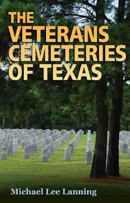 The Veterans Cemeteries of Texas (Hardcover): Michael Lee Lanning