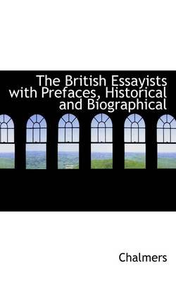The British Essayists with Prefaces, Historical and Biographical (Paperback): Chalmers