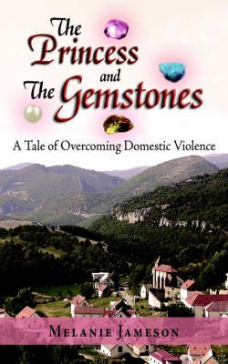The Princess and the Gemstones - A Tale of Overcoming Domestic Violence (Paperback): Melanie Jameson