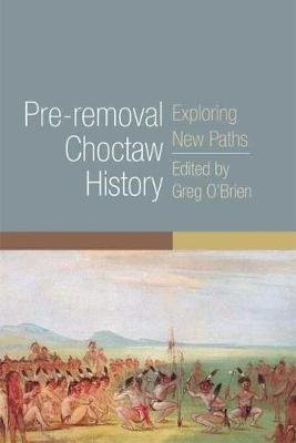 Pre-removal Choctaw History - Exploring New Paths (Paperback): Greg O'Brien