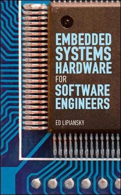 Embedded Systems Hardware for Software Engineers (Hardcover): Ed Lipiansky