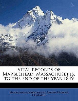 Vital Records of Marblehead, Massachusetts, to the End of the Year 1849 (Paperback): Marblehead Marblehead, Joseph Warren...