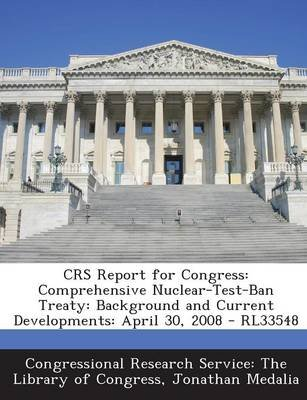 Crs Report for Congress - Comprehensive Nuclear-Test-Ban Treaty: Background and Current Developments: April 30, 2008 - Rl33548...