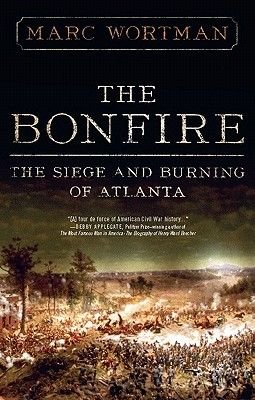 The Bonfire - The Siege and Burning of Atlanta (Electronic book text): Marc Wortman