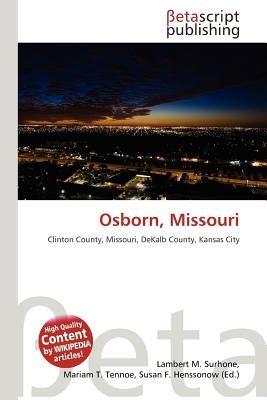 Osborn, Missouri (Paperback): Lambert M. Surhone, Mariam T. Tennoe, Susan F. Henssonow