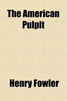 The American Pulpit; Sketches, Biographical and Descriptive, of Living American Preachers, and of the Religious Movements and...