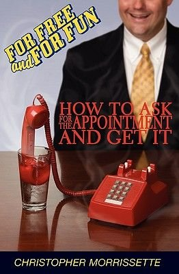 For Free and for Fun - How to Ask for the Appointment and Get It (Paperback): Christopher Morrissette