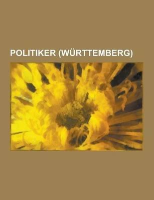 Politiker (Wurttemberg) - Paul Hegelmaier, Matthias Erzberger, Konstantin Freiherr Von Neurath, Richard Drauz, Karl Strolin,...