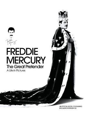 Freddie Mercury - The Great Pretender, a Life in Pictures - Authorised by the Freddie Mercury Estate (Hardcover): Sean...